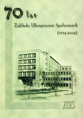 70 LAT ZAKŁADU UBEZPIECZEŃ SPOŁECZNYCH (1934 - 2004)