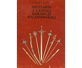 Szczegóły książki MILITARIA Z DAWNEJ KOLEKCJI WILANOWSKIEJ