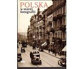 Szczegóły książki POLSKA W STAREJ FOTOGRAFII