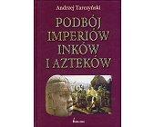 Szczegóły książki PODBÓJ IMPERIÓW INKÓW I AZTEKÓW