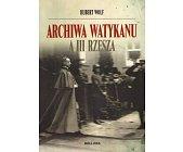 Szczegóły książki ARCHIWA WATYKANU A III RZESZA