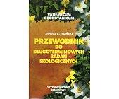 Szczegóły książki PRZEWODNIK DO DŁUGOTERMINOWYCH BADAŃ EKOLOGICZNYCH