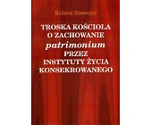 Szczegóły książki TROSKA KOŚCIOŁA O ZACHOWANIE PATRIMONIUM PRZEZ INSTYTUTY ŻYCIA KONSEKROWANEGO