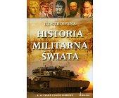 Szczegóły książki ILUSTROWANA HISTORIA MILITARNA ŚWIATA