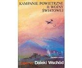 Szczegóły książki KAMPANIE POWIETRZNE II WOJNY ŚWIATOWEJ - CZ. VI DALEKI WSCHÓD