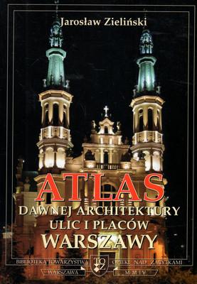 ATLAS DAWNEJ ARCHITEKTURY ULIC I PLACÓW WARSZAWY, TOM 10