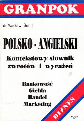 POLSKO - ANGIELSKI KONTEKSTOWY SŁOWNIK ZWROTÓW I WYRAŻEŃ