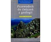 Szczegóły książki PRZEWODNIK DO ĆWICZEŃ Z GEOLOGII