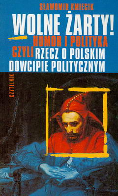 WOLNE ŻARTY! - HUMOR I POLITYKA CZYLI RZECZ O POLSKIM DOWCIPIE POLITYCZNYM