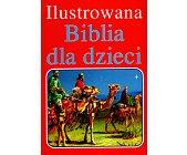 Szczegóły książki ILUSTROWANA BIBLIA DLA DZIECI