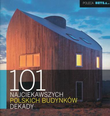 101 NAJCIEKAWSZYCH POLSKICH BUDYNKÓW DEKADY