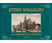 Szczegóły książki STARY WROCŁAW NA WIDOKÓWKACH DR. TRENKLERA