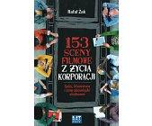 Szczegóły książki 153 SCENY FILMOWE Z ŻYCIA KORPORACJI