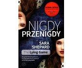 Szczegóły książki THE LYING GAME - NIGDY PRZENIGDY