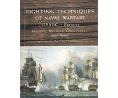 Szczegóły książki FIGHTING TECHNIQUES OF NAVAL WARFARE (1190 BC - PRESENT): STRATEGY, WEAPONS, COMMANDERS, AND SHIPS
