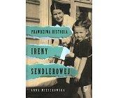 Szczegóły książki PRAWDZIWA HISTORIA IRENY SENDLEROWEJ