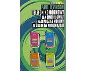 Szczegóły książki TELEFON KOMÓRKOWY. JAK ZMIENIŁ ŚWIAT NAJBARDZIEJ MOBILNY ZE ŚRODKÓW KOMUNIKACJI