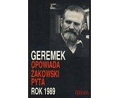 Szczegóły książki ROK 1989 - GEREMEK OPOWIADA, ŻAKOWSKI PYTA