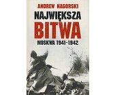 Szczegóły książki NAJWIĘKSZA BITWA - MOSKWA 1941-1942