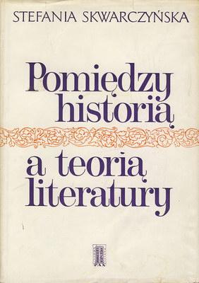 POMIĘDZY HISTORIĄ A TEORIĄ LITERATURY