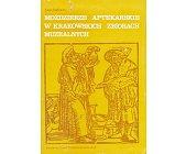 Szczegóły książki MOŹDZIERZE APTEKARSKIE W KRAKOWSKICH ZBIORACH MUZEALNYCH