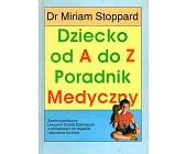 Szczegóły książki DZIECKO OD A DO Z. PORADNIK MEDYCZNY