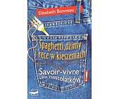 Szczegóły książki SPAGHETTI, DŻINSY I RĘCE W KIESZENIACH. SAVOIR - VIVRE DLA NASTOLATKÓW