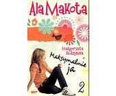 Szczegóły książki ALA MAKOTA - MAKSYMALNIE JA - TOM 2