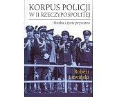 Szczegóły książki KORPUS POLICJI W II RZECZYPOSPOLITEJ