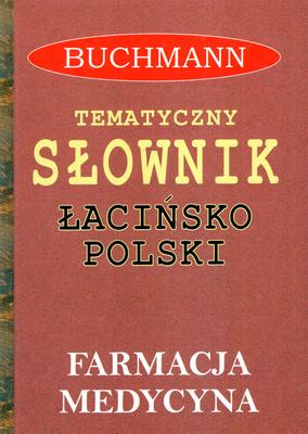 TEMATYCZNY SŁOWNIK ŁACIŃSKO-POLSKI. FARMACJA, MEDYCYNA + TERMINY PRAWNICZE