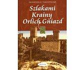 Szczegóły książki SZLAKAMI KRAINY ORLICH GNIAZD. PRZEWODNIK TURYSTYCZNY