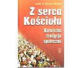 Szczegóły książki Z SERCA KOŚCIOŁA. KATOLICKA TRADYCJA SPOŁECZNA