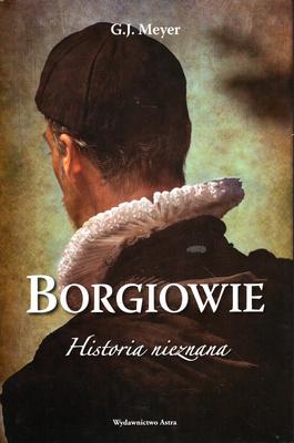 BORGIOWIE. HISTORIA NIEZNANA