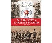 Szczegóły książki 9 PUŁK UŁANÓW (WIELKA KSIĘGA KAWALERII POLSKIEJ 1918-1939, TOM 12)