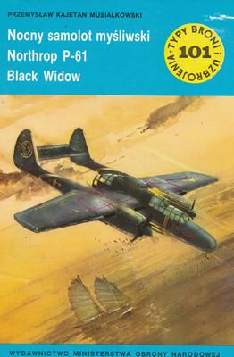 NOCNY SAMOLOT MYŚLIWSKI NORTHROP P-61 BLACK WIDOW (TYPY BRONI I UZBROJENIA - ZESZYT 101)