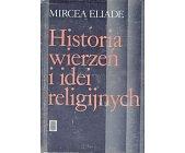 Szczegóły książki HISTORIA WIERZEŃ I IDEI RELIGIJNYCH - TOM 1