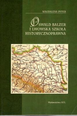 OSWALD BALZER I LWOWSKA SZKOŁA HISTORYCZNOPRAWNA