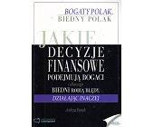 Szczegóły książki BOGATY POLAK, BIEDNY POLAK. JAKIE DECYZJE FINANSOWE PODEJMUJĄ BOGACI...