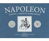 Szczegóły książki NAPOLEON - LEGIONY I KSIĘSTWO WARSZAWSKIE