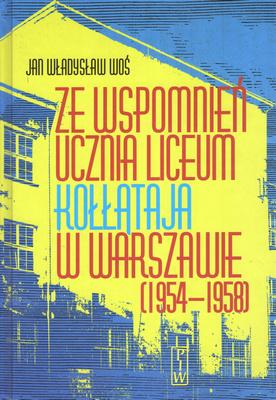 ZE WSPOMNIEŃ UCZNIA LICEUM KOŁŁĄTAJA W WARSZAWIE 1954-1958