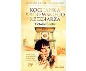 Szczegóły książki KOCHANKA KRÓLEWSKIEGO RZEŹBIARZA