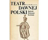 Szczegóły książki TEATR DAWNEJ POLSKI - BUDYNKI,DEKORACJE KOSTIUMY