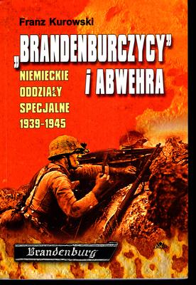 """""""BRANDENBURCZYCY I ABWEHRA"""". NIEMIECKIE ODDZIAŁY SPECJALNE 1939 - 1945"""