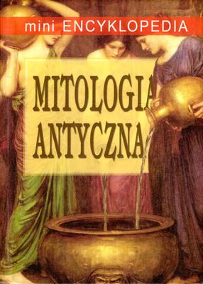 MITOLOGIA ANTYCZNA - MINI ENCYKLOPEDIA