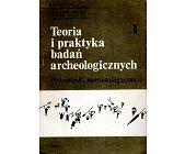 Szczegóły książki TEORIA I PRAKTYKA BADAŃ ARCHEOLOGICZNYCH - TOM 1