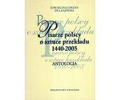 Szczegóły książki PISARZE POLSCY O SZTUCE PRZEKŁADU 1440 - 2005