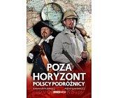 Szczegóły książki POZA HORYZONT - POLSCY PODRÓŻNICY