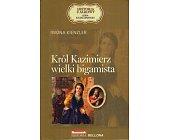 Szczegóły książki KRÓL KAZIMIERZ. WIELKI BIGAMISTA