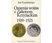Szczegóły książki OSTATNIA WOJNA Z ZAKONEM KRZYŻACKIM 1519 - 1521