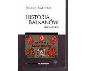 Szczegóły książki HISTORIA BAŁKANÓW (1804 - 1945)